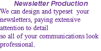 Newsletter Production We can design and typeset your newsletters, paying extensive attention to detail 